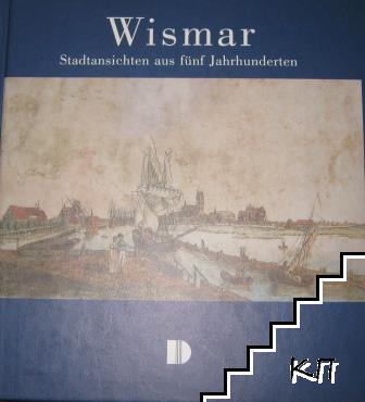 Wismar: Stadtansichten aus funf Jahrhunderten