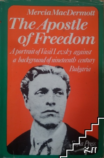 The Apostle of Freedom: A Portrait of Vasil Levsky Against a Background of Nineteenth Century Bulgaria