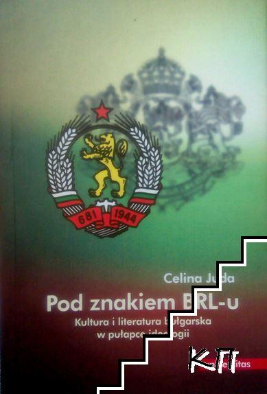 Pod znakiem BRL-u: kultura i literatura bułgarska w pułapce ideologii
