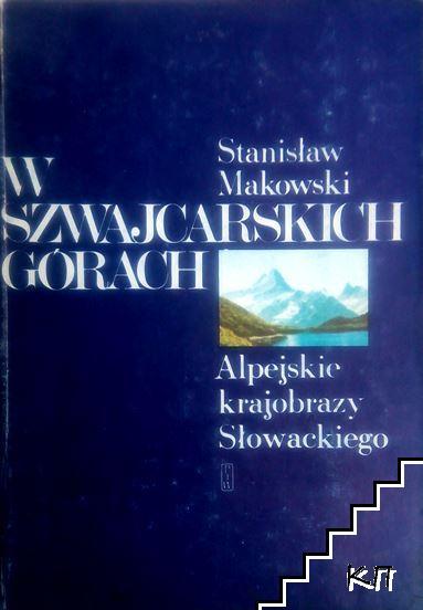 W szwajcarskich górach: Alpejskie krajobrazy Słowackiego