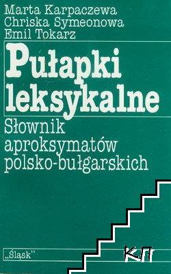 Pułapki leksykalne: Słownik aproksymatów polsko-bułgarskich