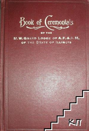 Book of Ceremonials of the M. W. Grand Lodge of A. F. and A. M. of the State of Illinois