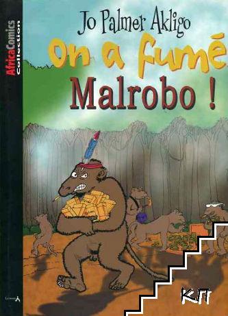 On a fum Malrobo!