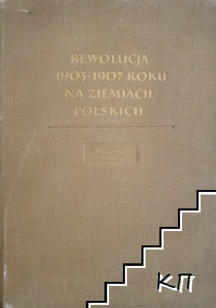 Rewolucja 1905-1907 roku na ziemiach polskich. Materialy i studia
