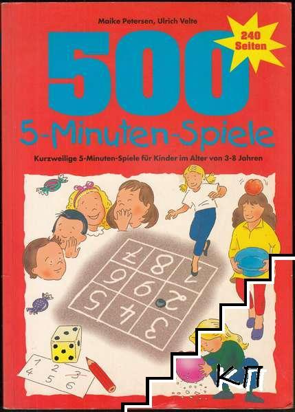 500 5-Minuten-Spiele: Kurzweilige 5-Minuten-Spiele für Kinder im Alter von 3-8 Jahren