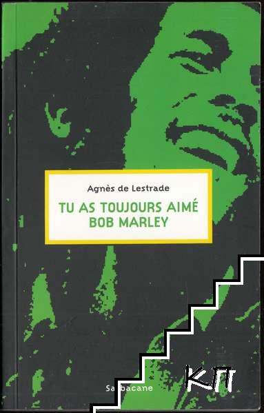 Tu as toujours aime Bob Marley