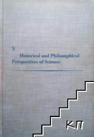 Minnesota Studies in the Philosophy of Science. Vol. 5: Historical and Philosophical Perspectives of Science