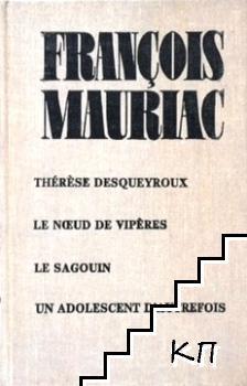 Thérése Desqueyroux. Le Noeud de Vipéres. Le Sagouin. Un Adolescent D'Autrefois