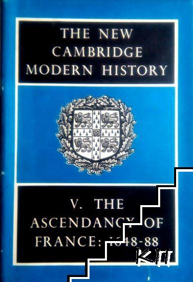The New Cambridge Modern History. In Fourteen Volumes. Vol. 5: The Ascendancy of France, 1648-88