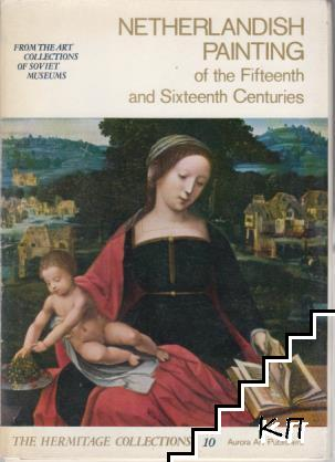 The Hermitage Collections. Vol. 10: Netherlandish painting of the Fifteenth and Sixteenth Centuries