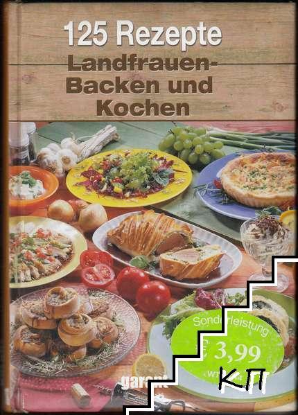 125 Rezepte Landfrauen - Backen und Kochen