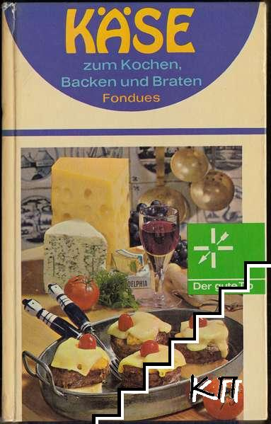Käse zum Kochen, Backen und Braten - Fondues