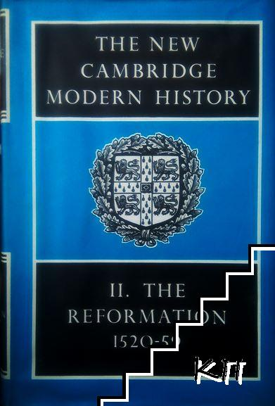 The New Cambridge Modern History. In Fourteen Volumes. Vol. 2: The Reformation, 1520-59
