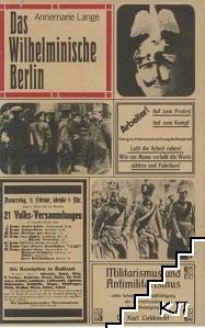 Das Wilhelminische Berlin. Zwischen Jahrhundertwende und Novemberrevolution