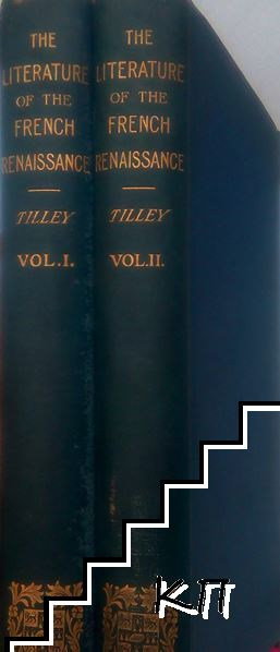 The Literature of the French Renaissance. In Two Volumes. Vol. 1-2