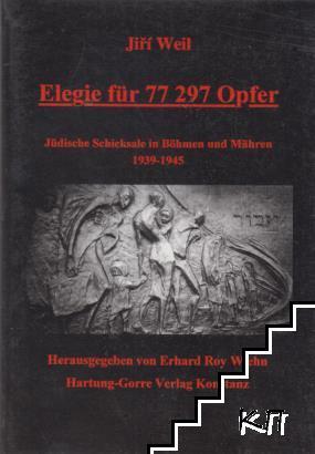 Elegie für 77297 opfer. Jüdische Schicksale in Böhmen und Mähren 1939-1945