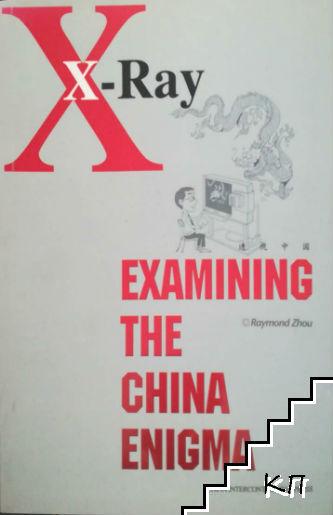 X-Ray: Examining the China Enigma