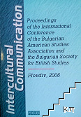 Intercultural Communication. Proceedings of the International Conference of the Bulgarian American Studies Association and the Bulgarian Society for British Studies, Plovdiv 2006