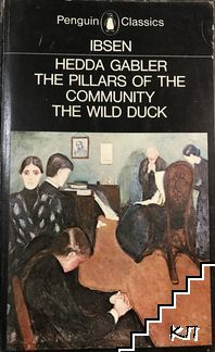Hedda Gabler. The pillrs of the community. The wild duck