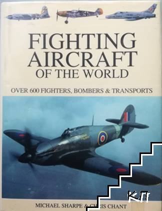 Fighting Aircraft of the World: Over 600 Fighters, Bombers & Transporters