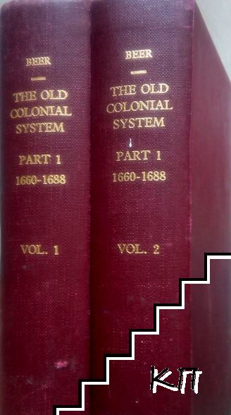 The Old Colonial System. Part 1: 1660-1688. Vol. 1-2