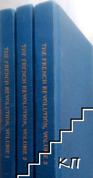 The French Revolution: A History. In Three Volumes. Vol. 1-3