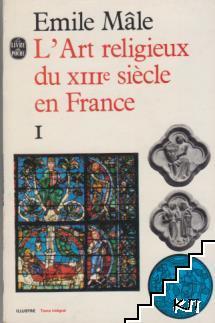 L'Art Religieux du XIIIe Siecle en France. Tome 1