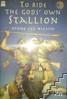 "To ride the God""s own stallion"