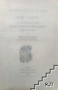 Ivan Vazov. La Formation d'un Ecrivain bulgare (1850-1921)