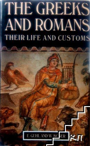 The Greeks and Romans: Their Life and Customs