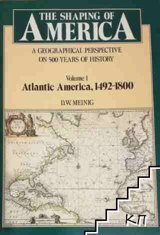 The Shaping of America. A Geographical Perspective on 500 Years of History. Vol. 1-3