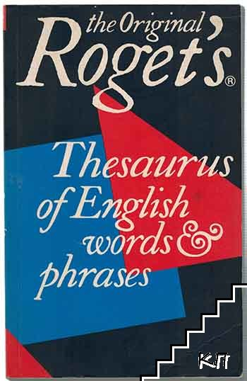 The Original Roget's Thesaurus of English words phrases