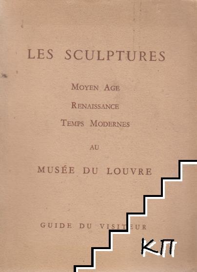 Les Sculptures. Moyen Age, Renaissance et Temps Modernes au Musée du Louvre