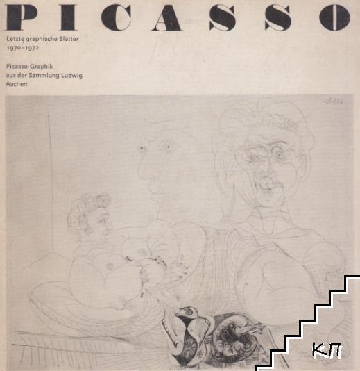 Picasso. Letzte graphische Blätter 1970-1972