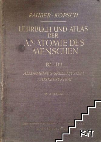Lehrbuch und Atlas der Anatomie des Menschen. Band 1: Allgemeines, Skeletsystem, Muskelsystem