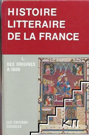 Histoire Litteraire de la France. Tome 1: Des origines a 1600