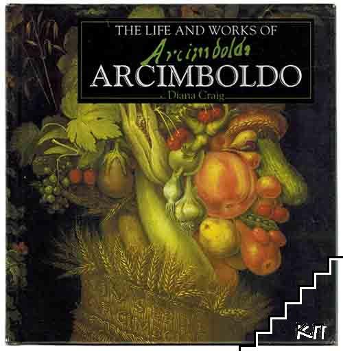The Life and Works of Arcimboldo