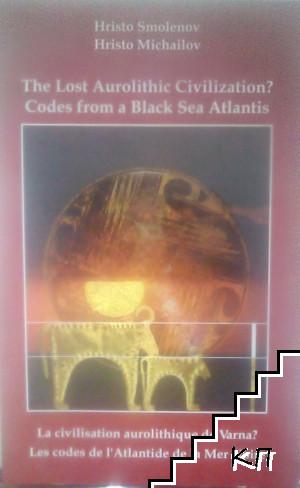 The Lost Aurolithic Civilization? Codes from a Black Sea Atlantis / La civilisation aurolithique de Varna? Les codes de l'Atlantide de la Mer Noire