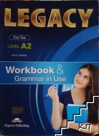 Legacy A2. Part 2: Workbook & Grammar in Use