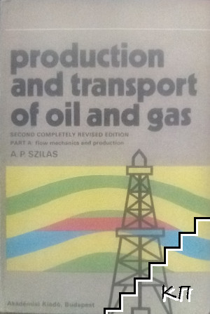Production and transport of oil and gas. Part A: Flow mechanics and production
