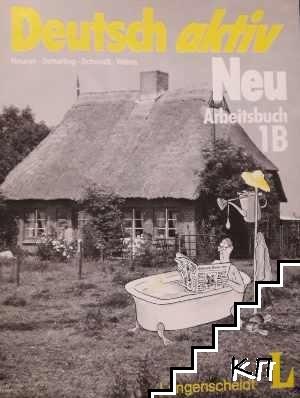 Deutsch aktiv Neu. Arbeitsbuch 1B