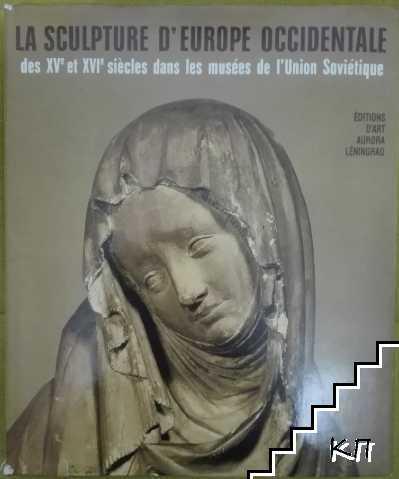 La Sculpture d'Europe occidentale des XV et XVI siècles dans les musées de l'Union soviétique