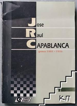 Jose Raul Capablanca Games 1901-1926. Vol. 1
