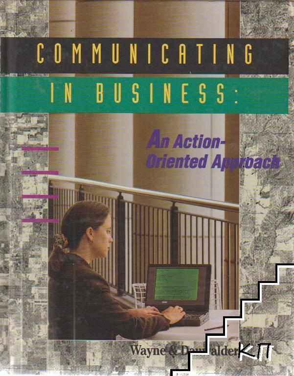 Communicating in business: An action oriented approach