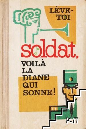 Lève-toi Soldat, voilà la Diane qui sonne!