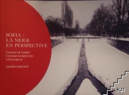 Sofia: La Neige en Perspective / София: Снежна перспектива. Снимки на София. Стихове на френски и български