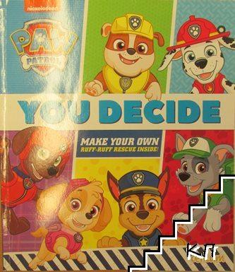 Paw Patrol. You Decide