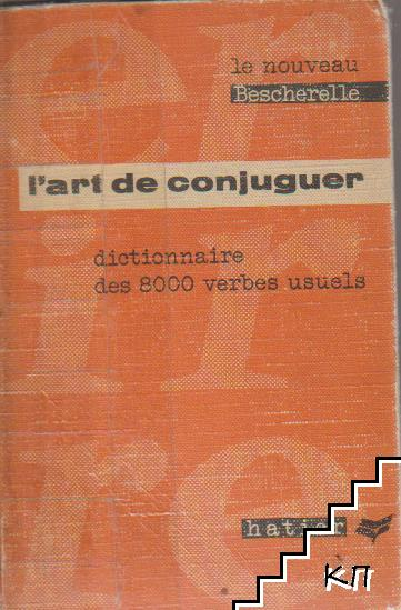 L'Art de Conjuguer: Dictionnaire des 8000 Verbes usuels (Le Nouveau Bescherelle)
