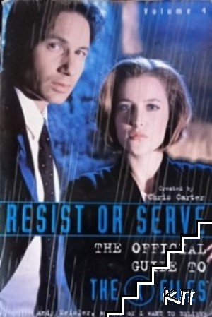 The Official Guide to The X-Files. Vol. 4: Resist or Serve