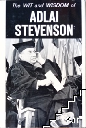 The Wit and Wisdom of Adlai Stevenson